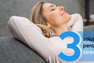 3 solutii naturale pentru starile de stres si anxietate